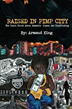 Raised in Pimp City: The Uncut Truth About Domestic Human Sex Trafficking