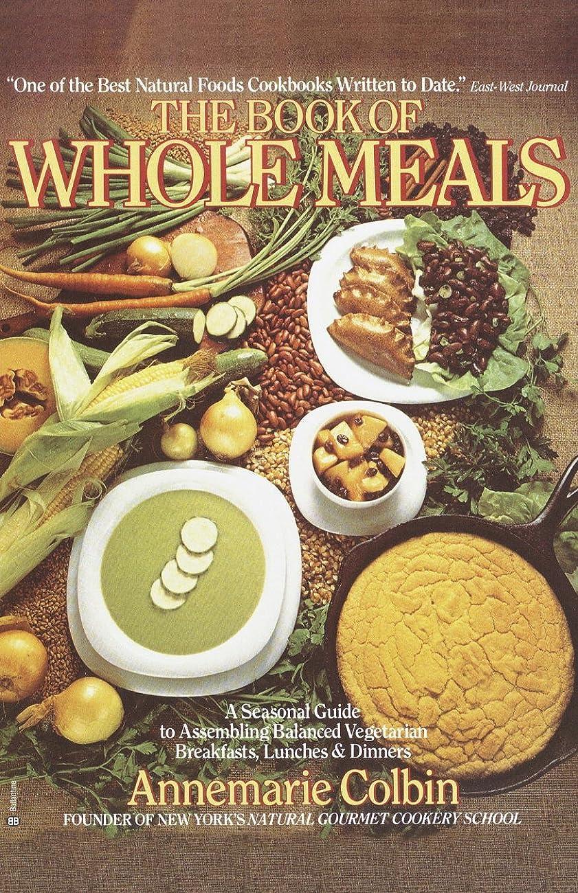 感謝祭置くためにパックモードリンBook of Whole Meals: A Seasonal Guide to Assembling Balanced Vegetarian Breakfasts, Lunches, and Dinners: A Seasonal Guide to Assembling Balanced Vegetarian ... and Dinners: A Cookbook (English Edition)