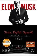 Elon Musk: Wie Elon Musk die Welt verändert – Die Biografie (German Edition) Kindle Edition
