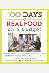 100 Days of Real Food: On a Budget: Simple Tips and Tasty Recipes to Help You Cut Out Processed Food Without Breaking the Bank (100 Days of Real Food series) Kindle Edition