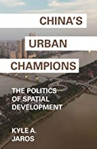 China's Urban Champions: The Politics of Spatial Development (Princeton Studies in Contemporary China)