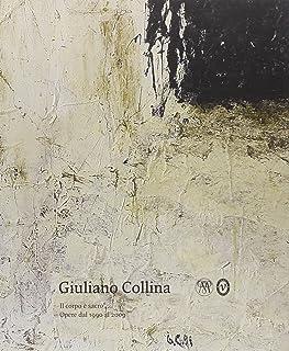 Giuliano Collina. Il corpo è sacro. Opere dal 1990 al 2009. Ediz. illustrata