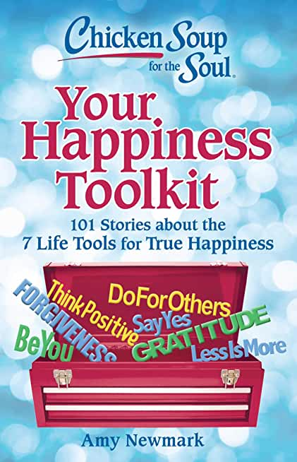 Chicken Soup for the Soul: Your Happiness Toolkit: 101 Stories about the 7 Life Tools for True Happiness (English Edition)