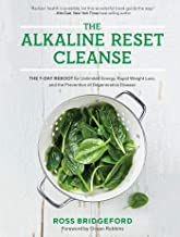 The Alkaline Reset Cleanse: The 7-Day Reboot for Unlimited Energy, Rapid Weight Loss, and..