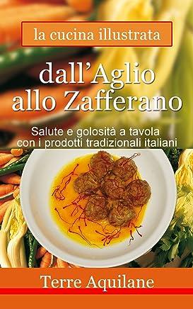 DallAglio allo Zafferano - Terre Aquilane (La cucina illustrata Vol. 1)