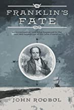 Franklin's Fate: an investigation into what happened to the lost 1845 expedition of Sir John Franklin