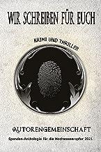 Wir schreiben für Euch: Krimi und Thriller: Kurzgeschichten (Spenden-Anthologie für die Hochwasseropfer 2021: Kurzgeschich...