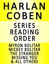 HARLAN COBEN — SERIES READING ORDER (SERIES LIST) — IN ORDER: MYRON BOLITAR, MICKEY BOLITAR, MISSING YOU, THE STRANGER, SIX YEARS, STAY CLOSE, CAUGHT, HOLD TIGHT, THE WOODS, THE INNOCENT & MANY MORE!