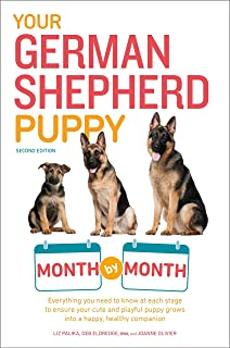 Your German Shepherd Puppy Month by Month, 2nd Edition: Everything You Need to Know at Each State to Ensure Your Cute and ...
