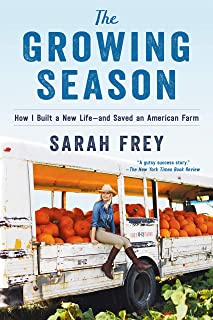 The Growing Season: How I Built a New Life--And Saved an American Farm