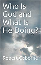 Who Is God and What Is He Doing?