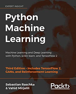 Python Machine Learning: Machine Learning and Deep Learning with Python, scikit-learn, and TensorFlow 2, 3rd Edition