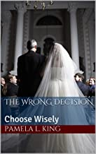 The Wrong Decision: Choose Wisely