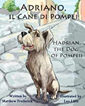 Adriano, il Cane di Pompei – Hadrian, the Dog of Pompeii (Italian Edition)