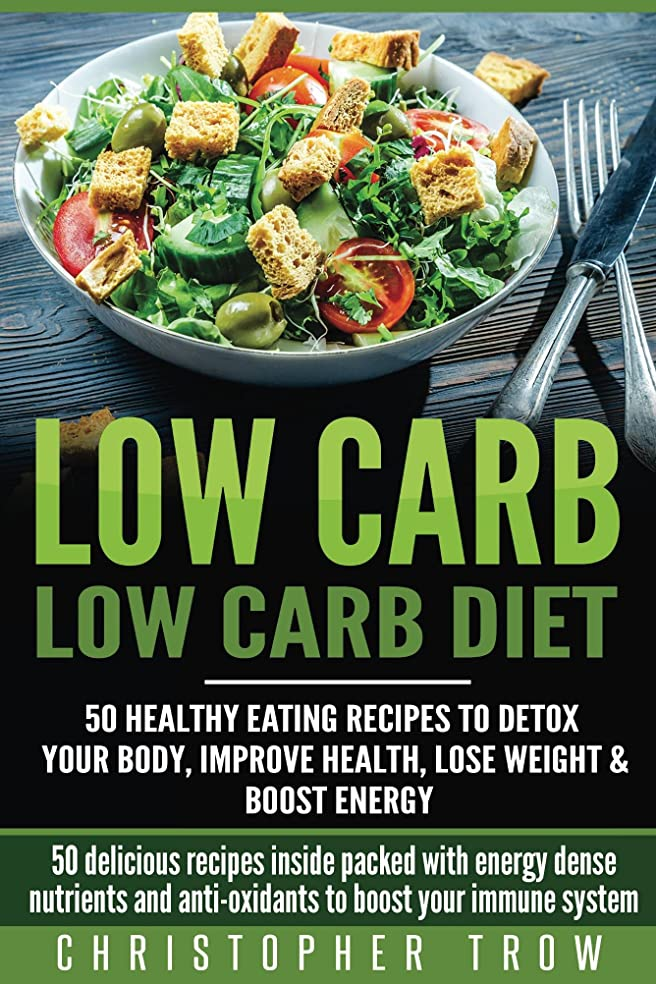 Low Carb: Low Carb Diet: 50 Healthy Eating Recipes to Detox Your Body, Improve Health, Lose Weight & Boost Energy: 50 delicious recipes inside packed with ... and anti-oxidants to (English Edition)
