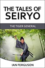 The Tales of Seiryo: Book one: The Tiger General