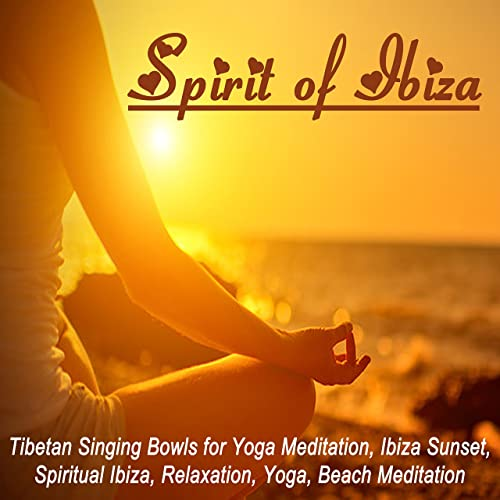 Spirit of Ibiza (Pt. 5) - Yoga Meditation, Ibiza Sunset ...