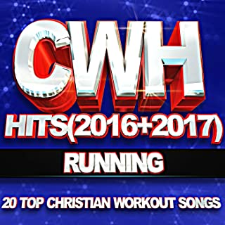 Cwh – Running Hits (2016 + 2017) 20 Top Christian Workout Songs