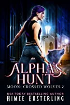 Alpha's Hunt (Moon-Crossed Wolves Book 2)