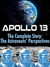 Apollo 13: The Complete Story: The Astronauts' Perspectives