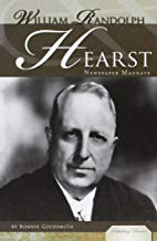 William Randolph Hearst: Newspaper Magnate (Publishing Pioneers)