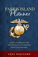 Parris Island Planner: A Guide to Keeping your Sanity While Your  Loved One is Completing Marine Corps Boot Camp