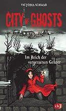 City of Ghosts - Im Reich der vergessenen Geister (Die City of Ghosts-Reihe 2) (German Edition)