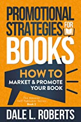 Promotional Strategies for Books: How to Market & Promote Your Book (The Amazon Self Publisher 2) Kindle Edition