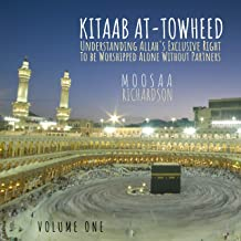 Kitaab at-Towheed: Understanding Allah's Exclusive Right to Be Worshipped Alone Without Partners, Vol. 1