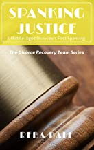 Spanking Justice:  A Middle-Aged Divorcee's First Spanking: The Divorce Recovery Team Series