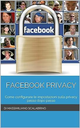 Facebook Privacy: Come configurare le impostazioni sulla privacy Passo dopo Passo