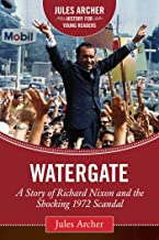Watergate: A Story of Richard Nixon and the Shocking 1972 Scandal (Jules Archer History for Young Readers)