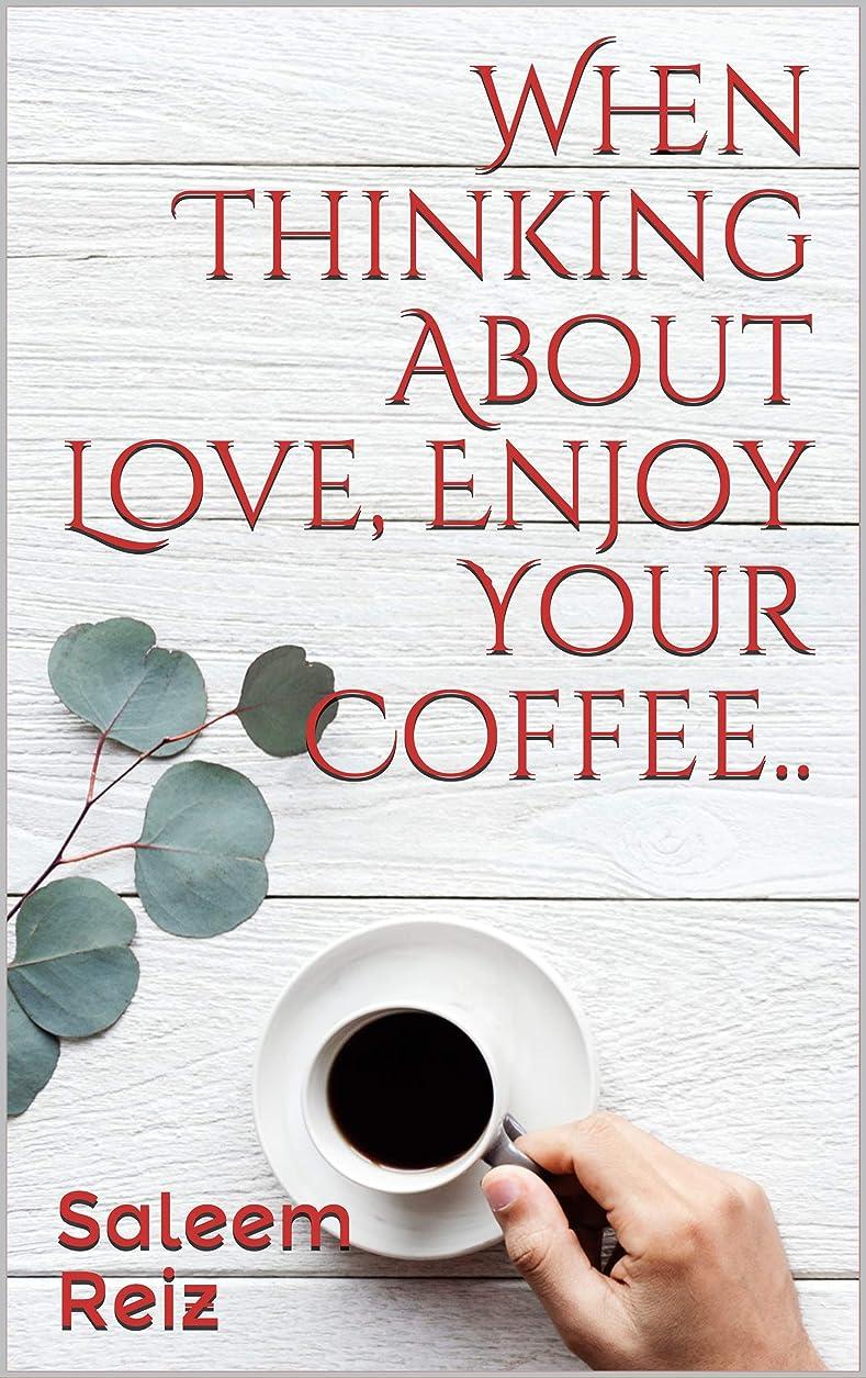 酒何十人もアメリカWhen Thinking About Love, Enjoy Your Coffee.. (Memorable Yourself In Love Book 1) (English Edition)