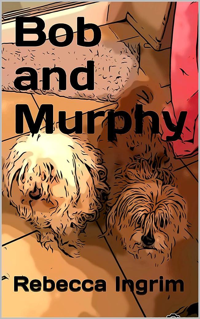 指令アマチュア一貫性のないBob and Murphy (English Edition)