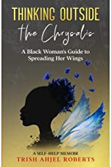 Thinking Outside the Chrysalis: A Black Woman's Guide to Spreading Her Wings: A Self-Help Memoir (Mind-Blowing Happiness™ Series) Kindle Edition
