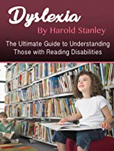 Dyslexia: The Ultimate Guide to Understanding Those with Reading Disabilities