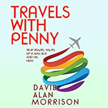 Travels with Penny: True Travel Tales of a Gay Guy and His Mom