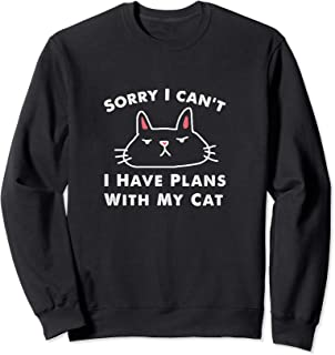 Sorry I can't I Have Plans With My Cat Mens Ladies  Sweatshirt