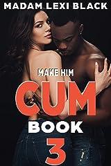 Make Him Cum (Season 2: BMWW Interracial Romance 18+ Book 3) Kindle Edition