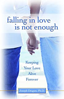 Falling In Love is Not Enough: Keeping Your Love Alive Forever