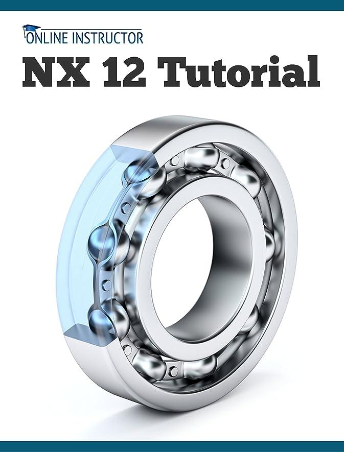 集団的シェアラビリンスNX 12 Tutorial: Sketching, Feature Modeling, Assemblies, Drawings, Sheet Metal, Simulation basics, PMI, and Rendering (English Edition)
