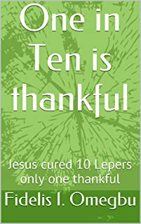 One in Ten is thankful: Jesus cured 10 Lepers only one thankful (The Word of God Book 2)