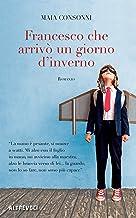 Francesco che arrivò un giorno d'inverno (Italian Edition)