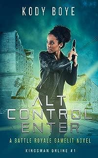 ALT CONTROL ENTER: A Battle Royale GameLit Novel (Kingsman Online Book 1)