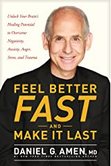 Feel Better Fast and Make It Last: Unlock Your Brain's Healing Potential to Overcome Negativity, Anxiety, Anger, Stress, and Trauma Kindle Edition