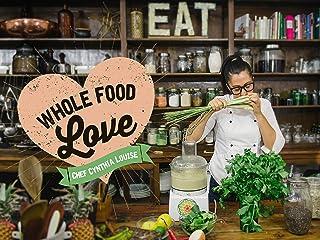 Whole Food Love with Chef Cynthia Louise - Season 1