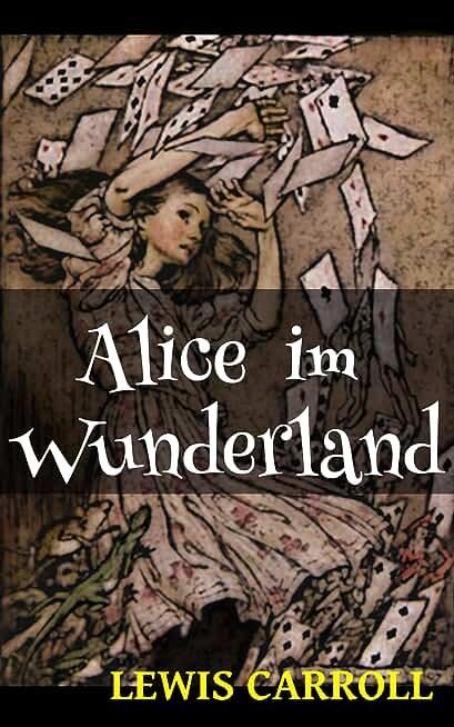 Alice im Wunderland (Illustrierte Neuübersetzung) (German Edition)