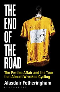 The End of the Road: The Festina Affair and the Tour that Al