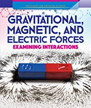 Gravitational, Magnetic, and Electric Forces: Examining Interactions (Spotlight On Physical Science)