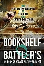 Bookshelf Q. Battler's Big Book of Badass Writing Prompts: 101 Scintillating Scenarios to Stimulate Your Cranial Excretions (English Edition)